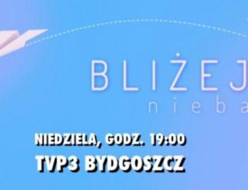 """""""Bliżej nieba"""" – program na antenie TVP Bydgoszcz"""
